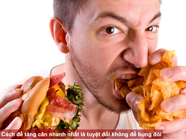 Cách để tăng cân nhanh nhất là tuyệt đối không để bụng đói