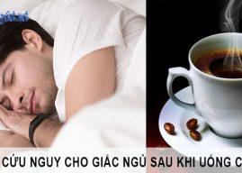 """5 cách """"cứu nguy"""" cho giấc ngủ sau khi uống cà phê"""