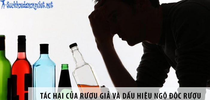 Tác hại của rượu giả - dấu hiệu nhận biết ngộ độc do rượu giả