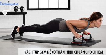 Phương pháp tập gym để có thân hình chuẩn dành cho phái nữ
